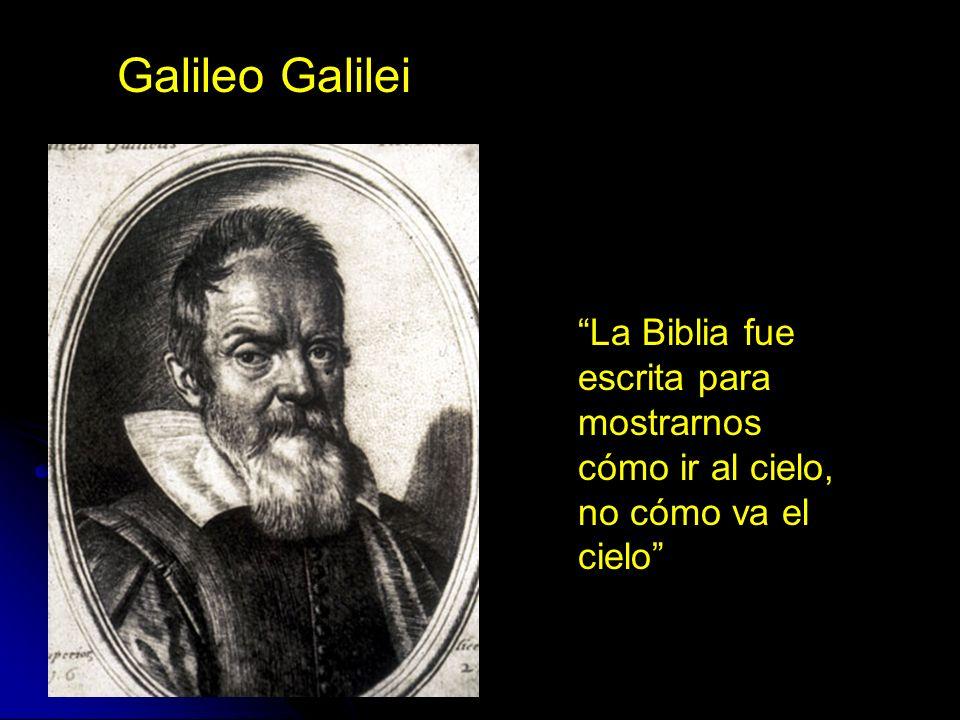 Galileo Galilei La Biblia fue escrita para mostrarnos cómo ir al cielo, no cómo va el cielo