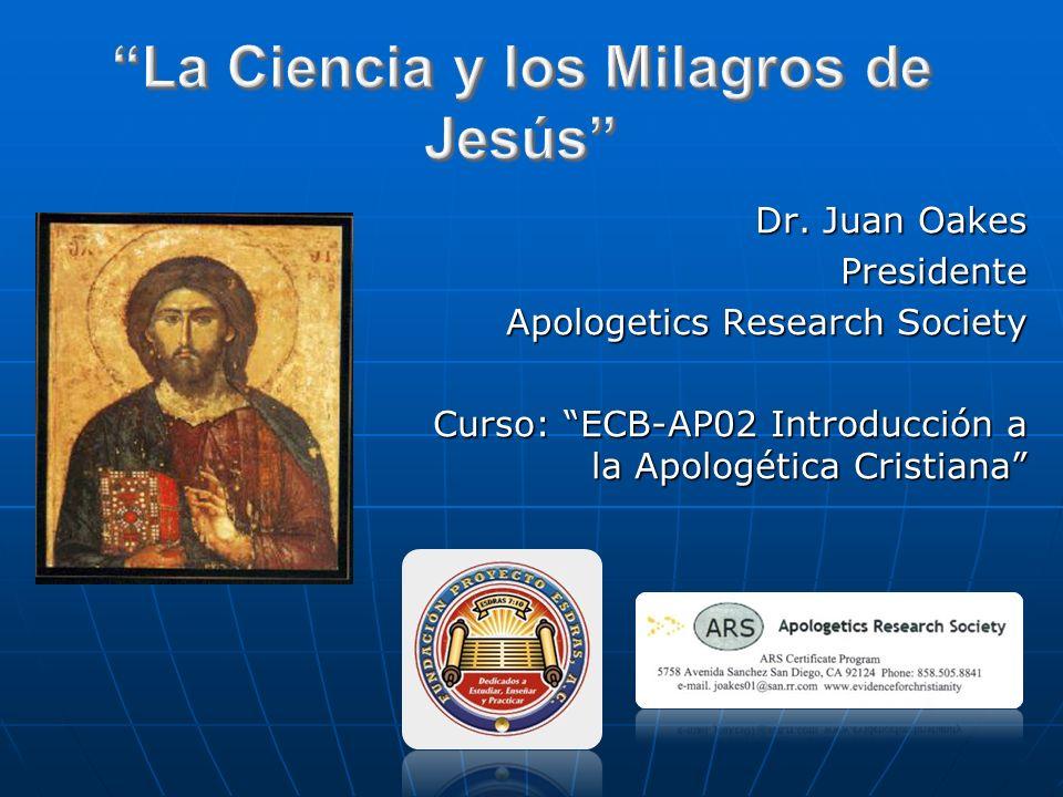 Dr. Juan Oakes Presidente Apologetics Research Society Curso: ECB-AP02 Introducción a la Apologética Cristiana