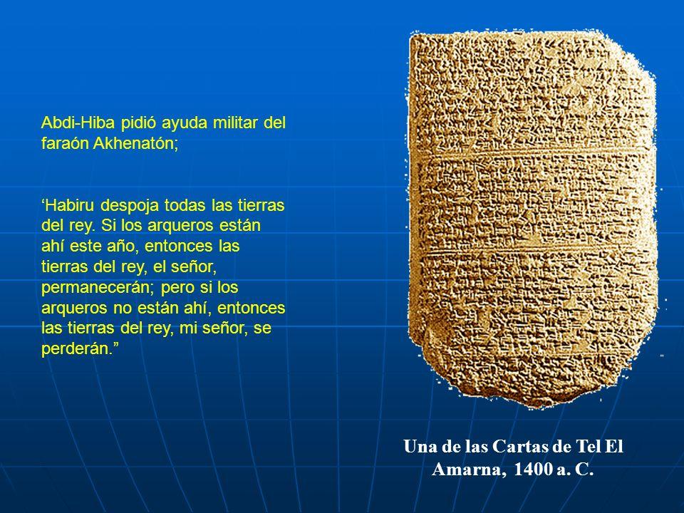 Una de las Cartas de Tel El Amarna, 1400 a. C. Abdi-Hiba pidió ayuda militar del faraón Akhenatón; Habiru despoja todas las tierras del rey. Si los ar