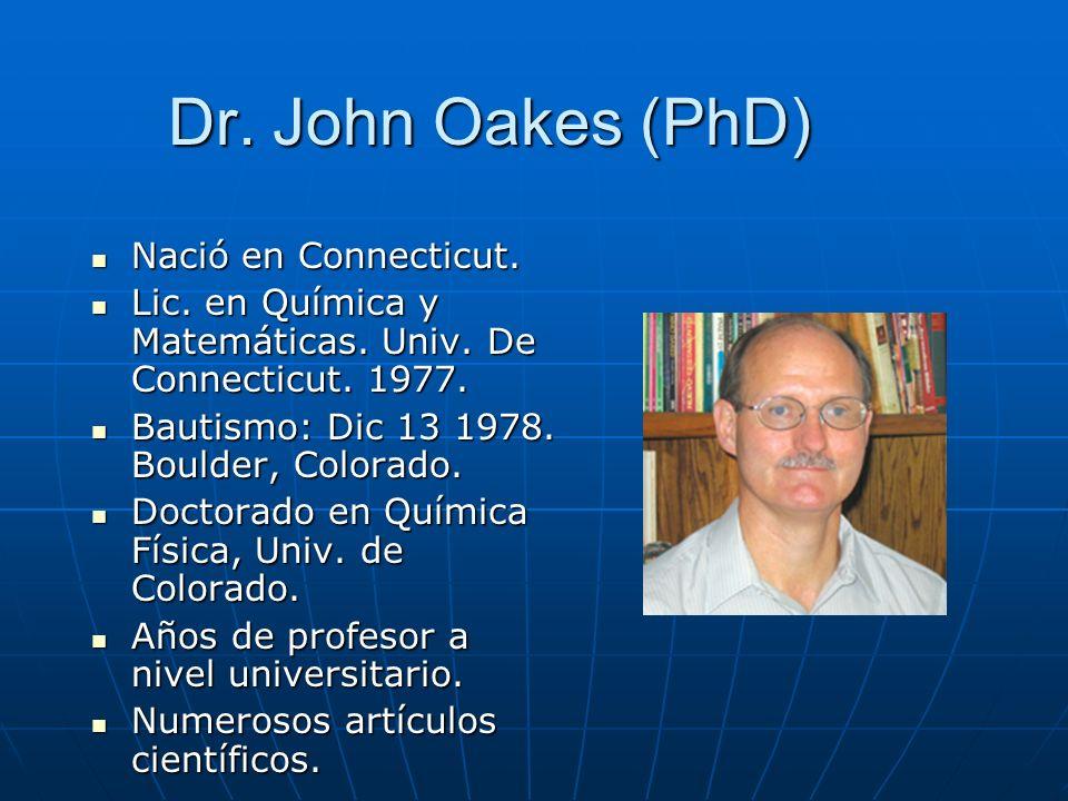 Dr. John Oakes (PhD) Nació en Connecticut. Nació en Connecticut. Lic. en Química y Matemáticas. Univ. De Connecticut. 1977. Lic. en Química y Matemáti