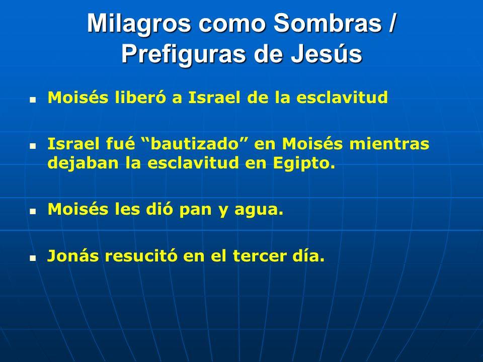 Milagros como Sombras / Prefiguras de Jesús Moisés liberó a Israel de la esclavitud Israel fué bautizado en Moisés mientras dejaban la esclavitud en E