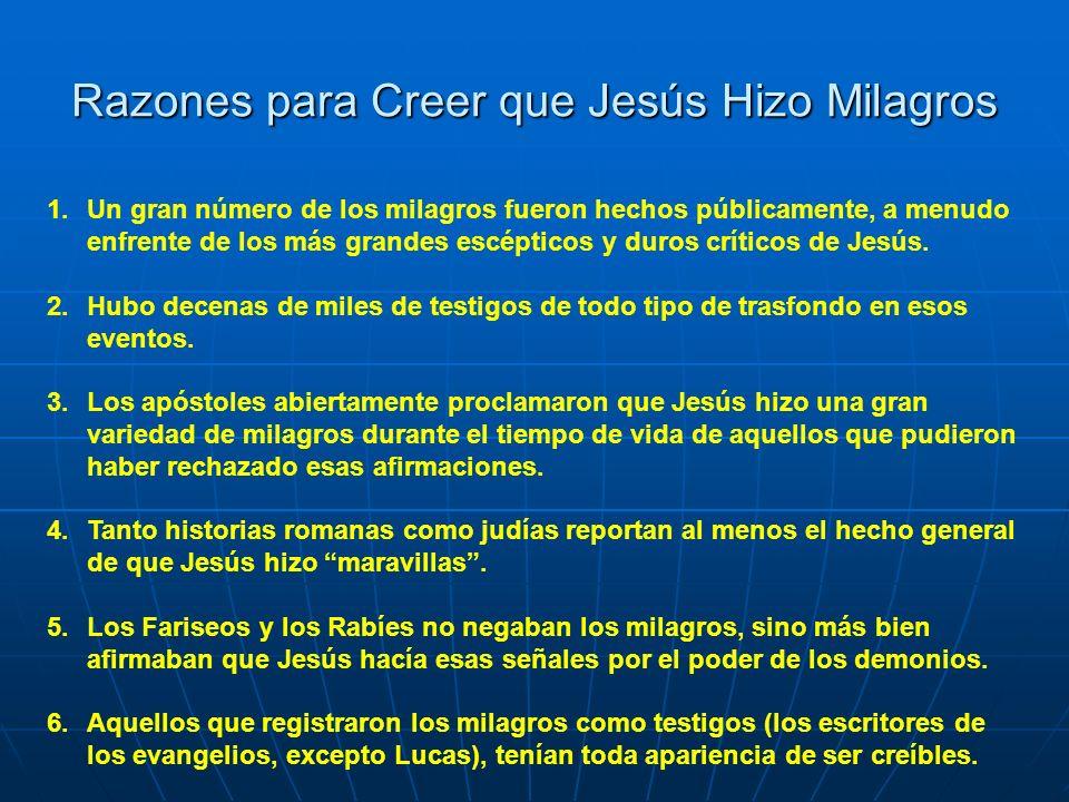 Razones para Creer que Jesús Hizo Milagros 1.Un gran número de los milagros fueron hechos públicamente, a menudo enfrente de los más grandes escéptico