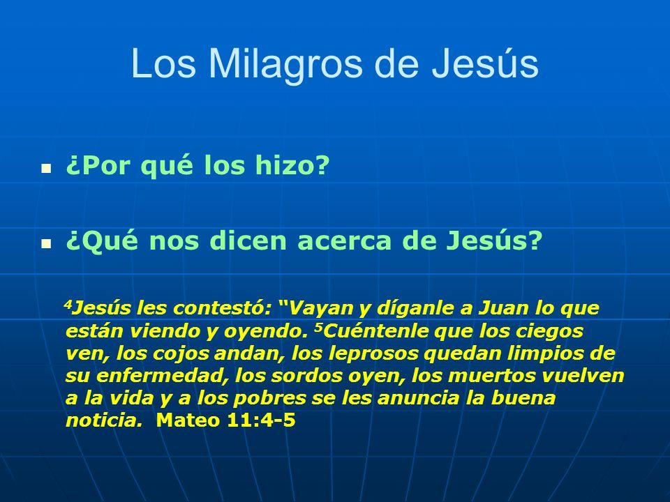 ¿Por qué los hizo? ¿Qué nos dicen acerca de Jesús? 4 Jesús les contestó: Vayan y díganle a Juan lo que están viendo y oyendo. 5 Cuéntenle que los cieg
