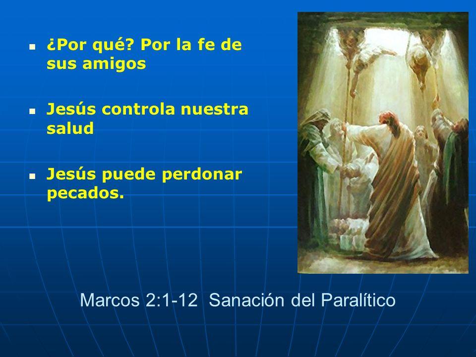 Marcos 2:1-12 Sanación del Paralítico ¿Por qué? Por la fe de sus amigos Jesús controla nuestra salud Jesús puede perdonar pecados.