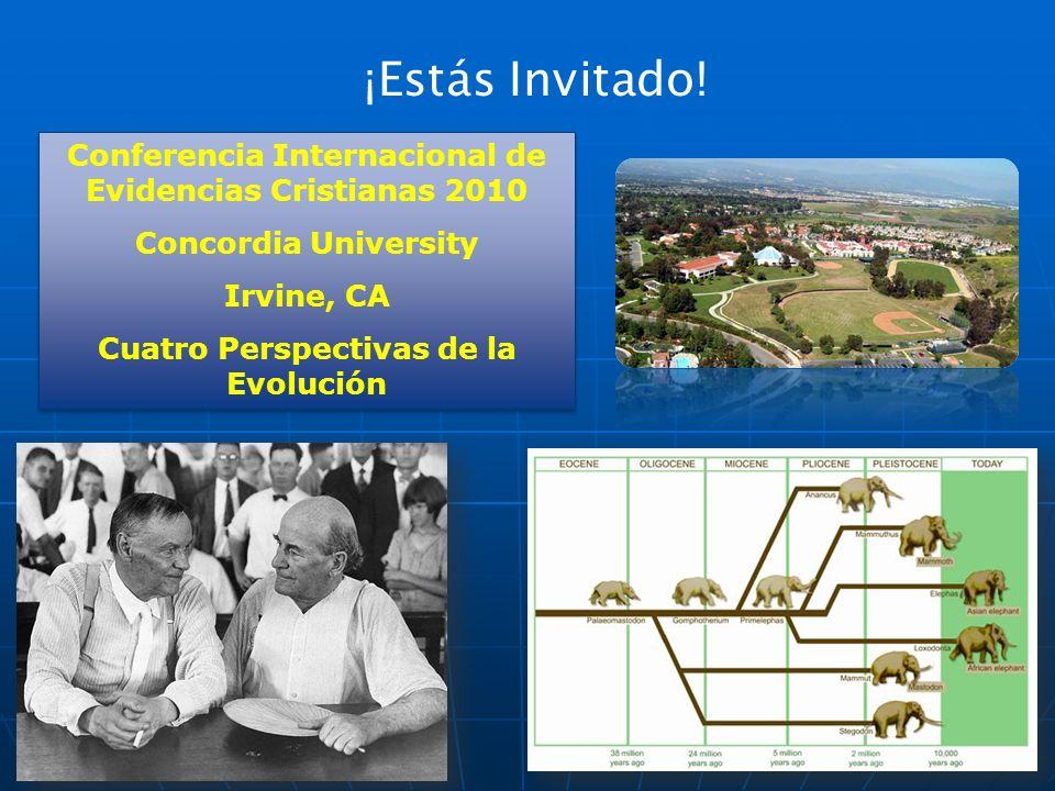 ¡Estás Invitado! Conferencia Internacional de Evidencias Cristianas 2010 Concordia University Irvine, CA Cuatro Perspectivas de la Evolución Conferenc