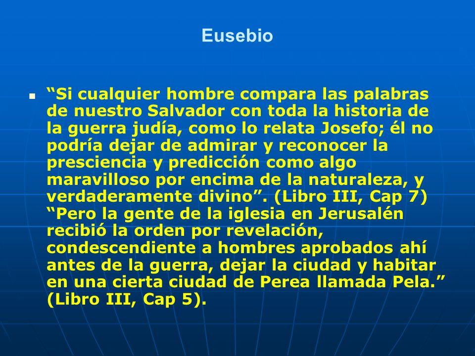 Eusebio Si cualquier hombre compara las palabras de nuestro Salvador con toda la historia de la guerra judía, como lo relata Josefo; él no podría deja