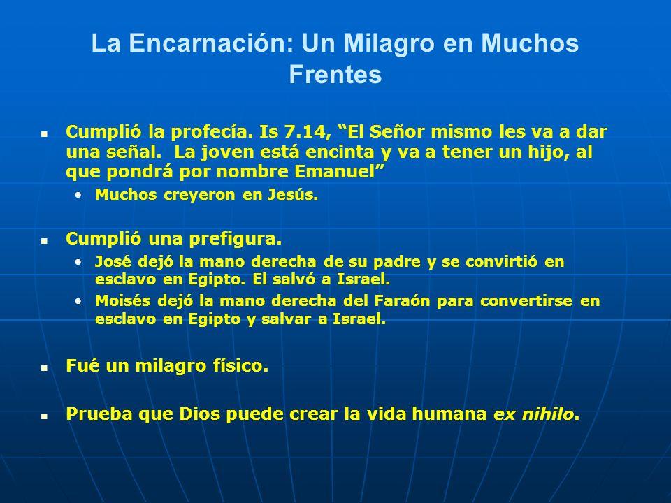 La Encarnación: Un Milagro en Muchos Frentes Cumplió la profecía. Is 7.14, El Señor mismo les va a dar una señal. La joven está encinta y va a tener u