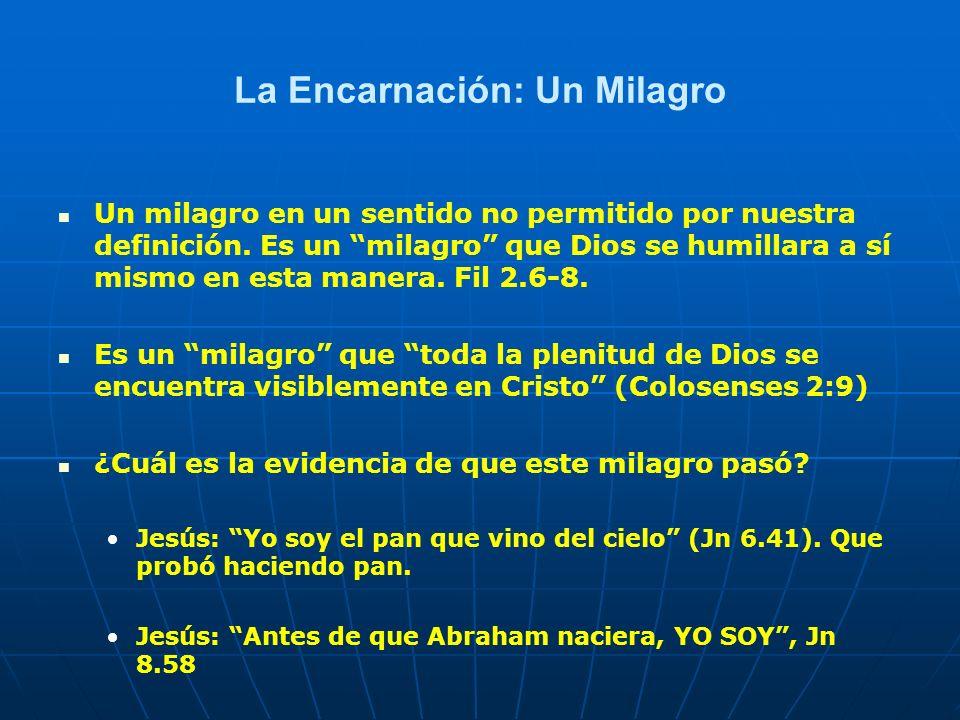 La Encarnación: Un Milagro Un milagro en un sentido no permitido por nuestra definición. Es un milagro que Dios se humillara a sí mismo en esta manera