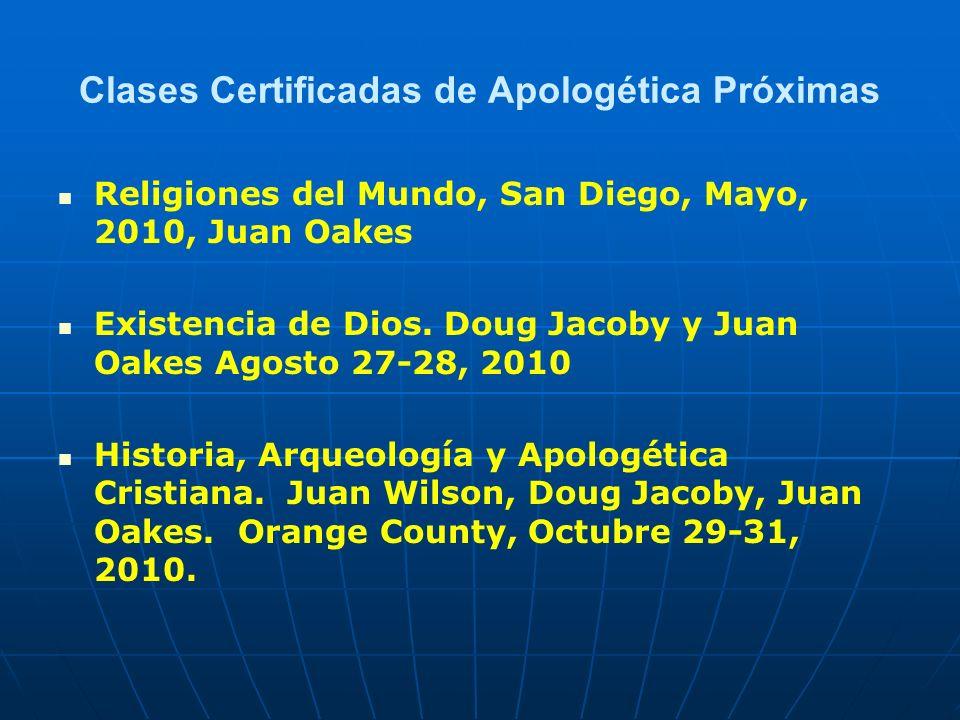 Clases Certificadas de Apologética Próximas Religiones del Mundo, San Diego, Mayo, 2010, Juan Oakes Existencia de Dios. Doug Jacoby y Juan Oakes Agost