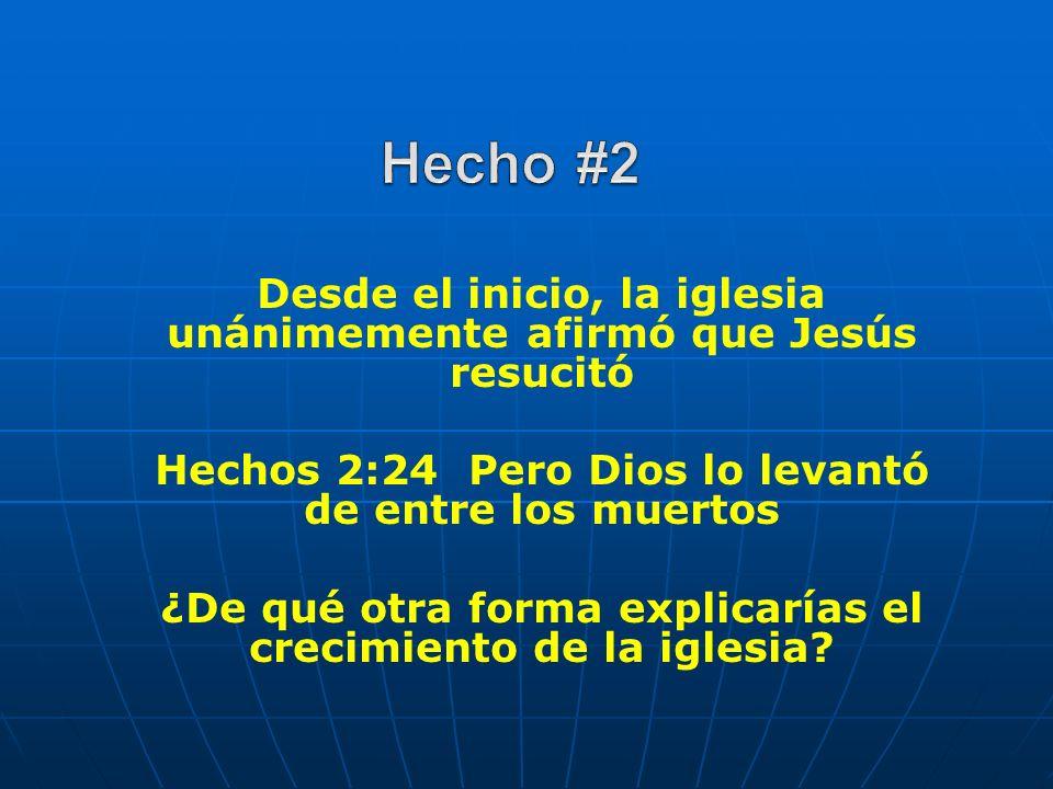 Desde el inicio, la iglesia unánimemente afirmó que Jesús resucitó Hechos 2:24 Pero Dios lo levantó de entre los muertos ¿De qué otra forma explicaría