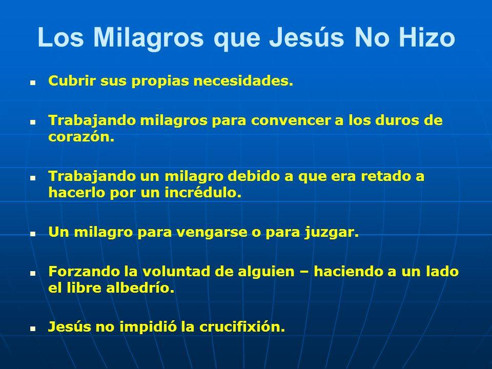 Los Milagros que Jesús No Hizo Cubrir sus propias necesidades. Trabajando milagros para convencer a los duros de corazón. Trabajando un milagro debido
