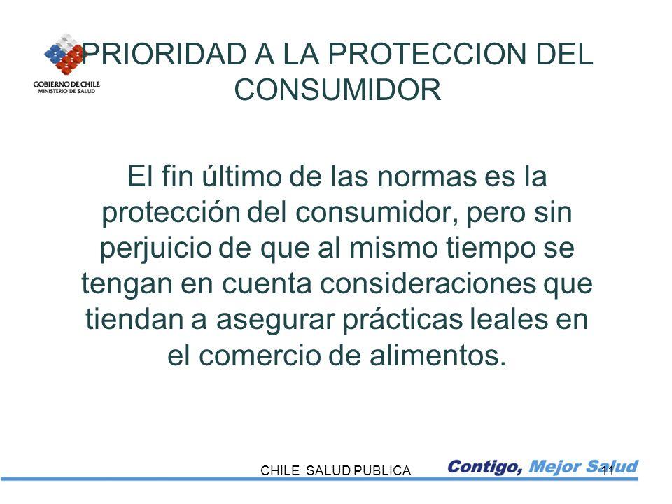 CHILE SALUD PUBLICA11 PRIORIDAD A LA PROTECCION DEL CONSUMIDOR El fin último de las normas es la protección del consumidor, pero sin perjuicio de que