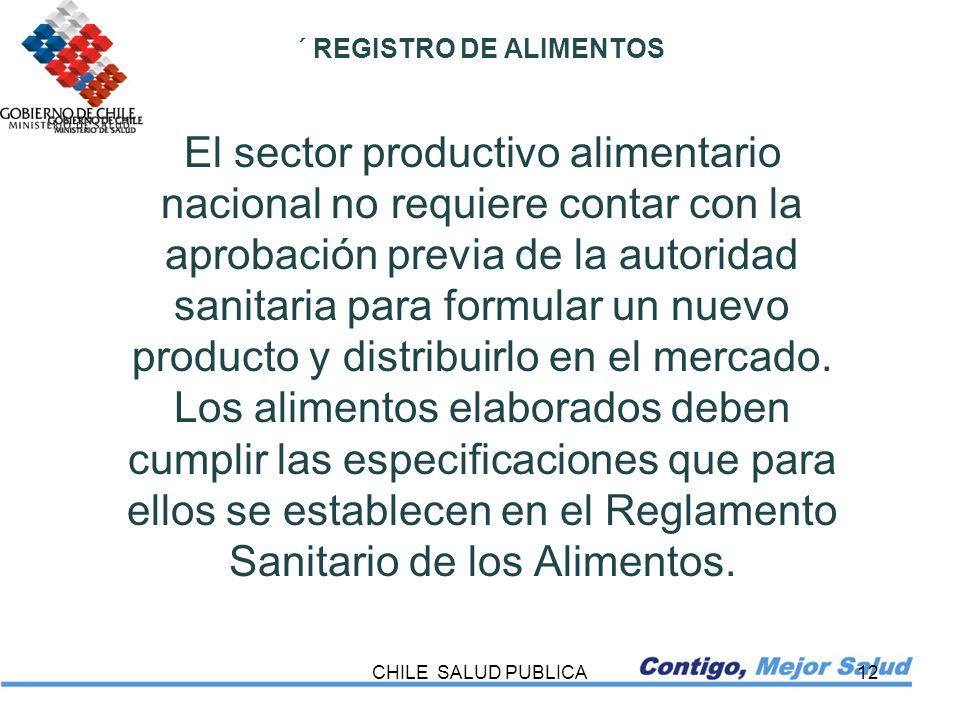 CHILE SALUD PUBLICA12 ´ REGISTRO DE ALIMENTOS El sector productivo alimentario nacional no requiere contar con la aprobación previa de la autoridad sa