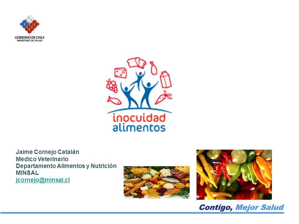 Jaime Cornejo Catalán Medico Veterinario Departamento Alimentos y Nutrición MINSAL jcornejo@minsal.cl