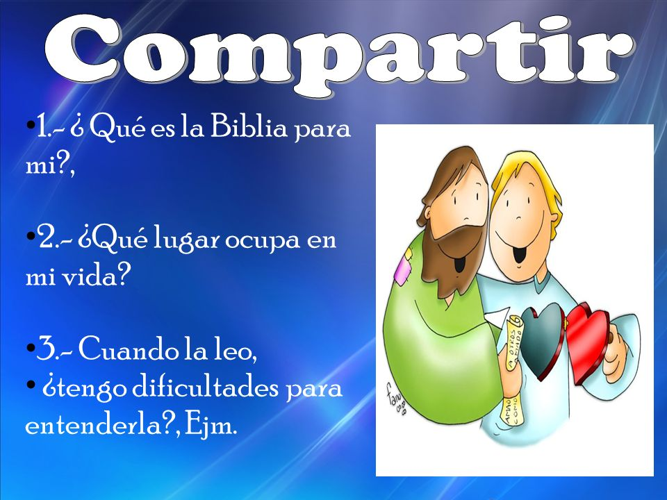 1.- ¿ Qué es la Biblia para mi?, 2.- ¿Qué lugar ocupa en mi vida? 3.- Cuando la leo, ¿tengo dificultades para entenderla?, Ejm.