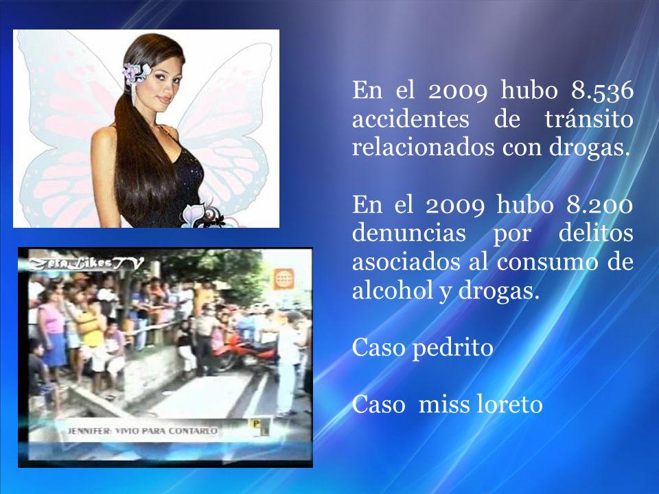 En el 2009 hubo 8.536 accidentes de tránsito relacionados con drogas. En el 2009 hubo 8.200 denuncias por delitos asociados al consumo de alcohol y dr