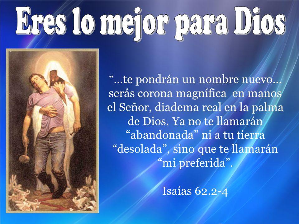 …te pondrán un nombre nuevo… serás corona magnífica en manos el Señor, diadema real en la palma de Dios. Ya no te llamarán abandonada ni a tu tierra d