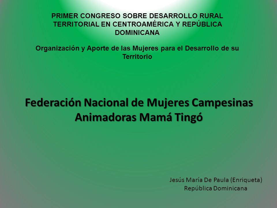 Federación Nacional de Mujeres Campesinas Animadoras Mamá Tingó Jesús María De Paula (Enriqueta) República Dominicana PRIMER CONGRESO SOBRE DESARROLLO