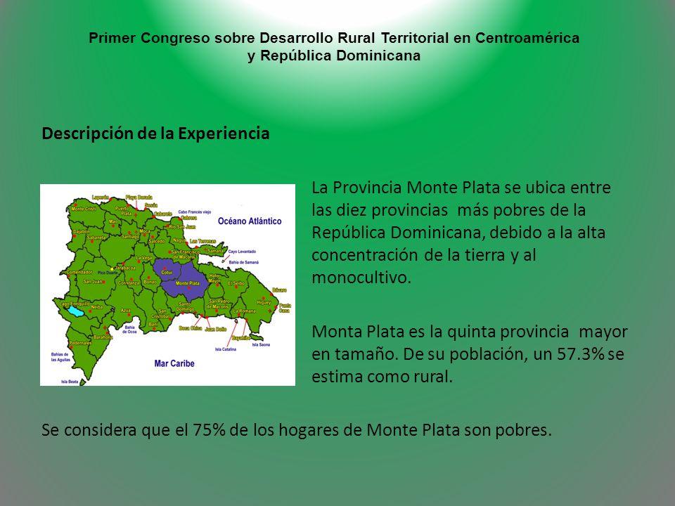 Primer Congreso sobre Desarrollo Rural Territorial en Centroamérica y República Dominicana Descripción de la Experiencia La Provincia Monte Plata se u