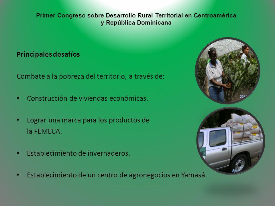 Primer Congreso sobre Desarrollo Rural Territorial en Centroamérica y República Dominicana Principales desafíos Combate a la pobreza del territorio, a