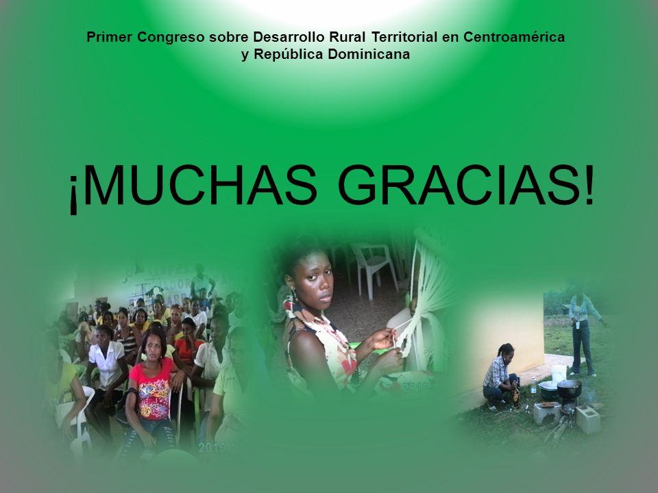 Primer Congreso sobre Desarrollo Rural Territorial en Centroamérica y República Dominicana ¡MUCHAS GRACIAS!