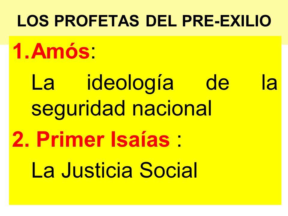 LOS PROFETAS DEL PRE-EXILIO 1.Amós: La ideología de la seguridad nacional 2. Primer Isaías : La Justicia Social