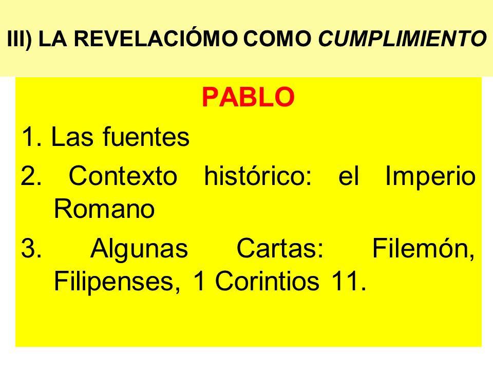 III) LA REVELACIÓMO COMO CUMPLIMIENTO PABLO 1. Las fuentes 2. Contexto histórico: el Imperio Romano 3. Algunas Cartas: Filemón, Filipenses, 1 Corintio
