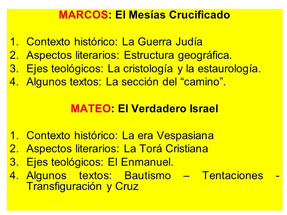 MARCOS: El Mesías Crucificado 1.Contexto histórico: La Guerra Judía 2.Aspectos literarios: Estructura geográfica. 3.Ejes teológicos: La cristología y