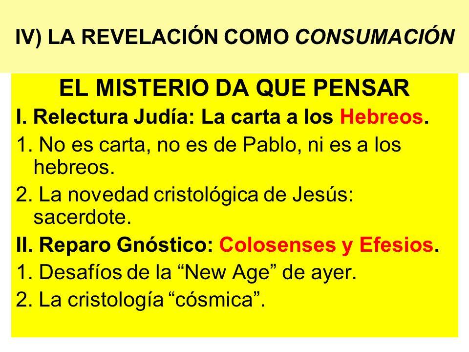 IV) LA REVELACIÓN COMO CONSUMACIÓN EL MISTERIO DA QUE PENSAR I. Relectura Judía: La carta a los Hebreos. 1. No es carta, no es de Pablo, ni es a los h