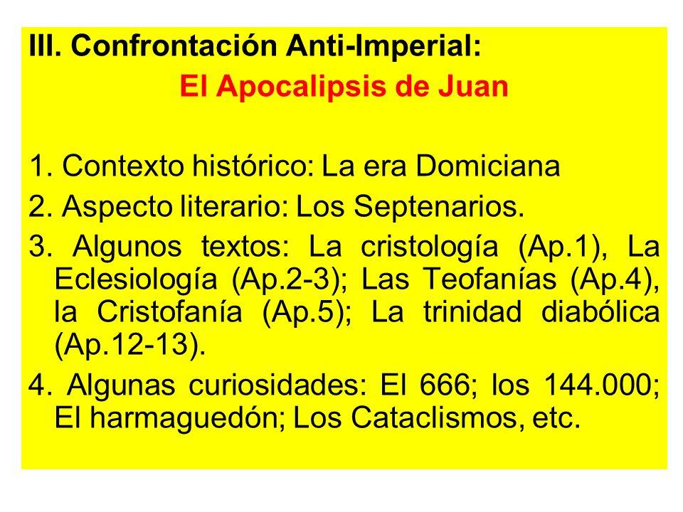 III. Confrontación Anti-Imperial: El Apocalipsis de Juan 1. Contexto histórico: La era Domiciana 2. Aspecto literario: Los Septenarios. 3. Algunos tex