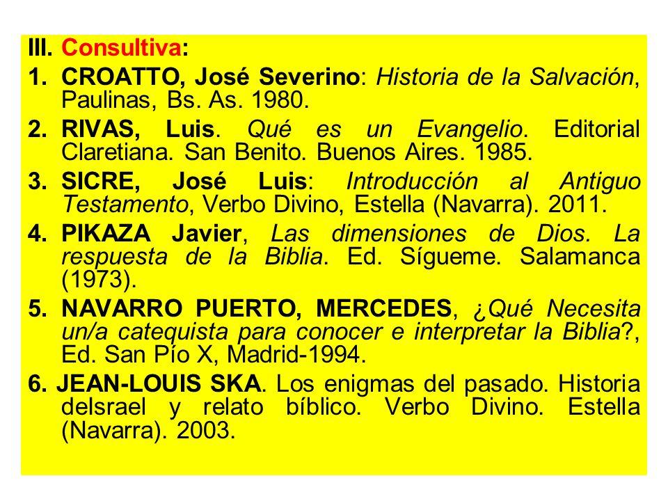 III. Consultiva: 1.CROATTO, José Severino: Historia de la Salvación, Paulinas, Bs. As. 1980. 2.RIVAS, Luis. Qué es un Evangelio. Editorial Claretiana.