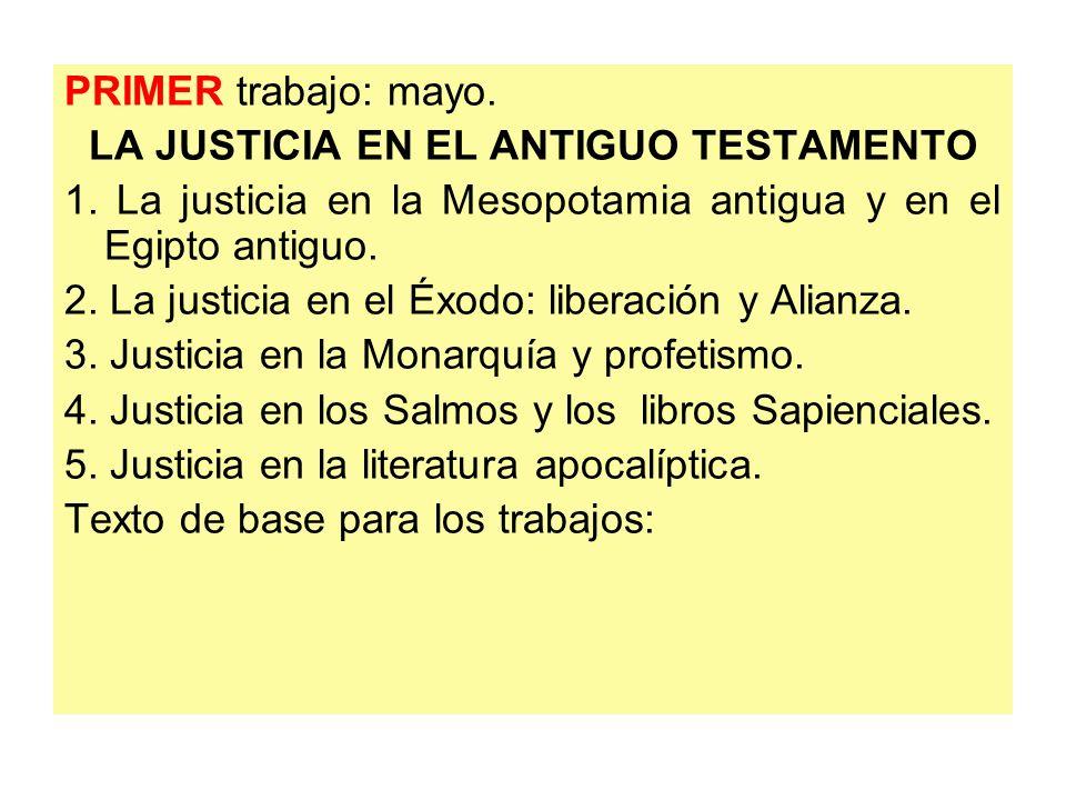 PRIMER trabajo: mayo. LA JUSTICIA EN EL ANTIGUO TESTAMENTO 1. La justicia en la Mesopotamia antigua y en el Egipto antiguo. 2. La justicia en el Éxodo