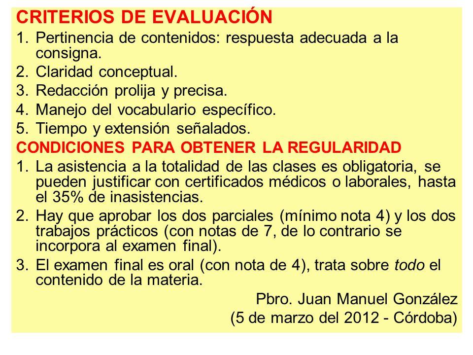 CRITERIOS DE EVALUACIÓN 1.Pertinencia de contenidos: respuesta adecuada a la consigna. 2.Claridad conceptual. 3.Redacción prolija y precisa. 4.Manejo