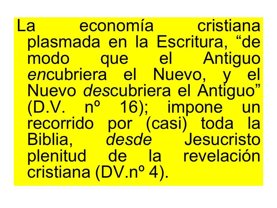 La economía cristiana plasmada en la Escritura, de modo que el Antiguo encubriera el Nuevo, y el Nuevo descubriera el Antiguo (D.V. nº 16); impone un