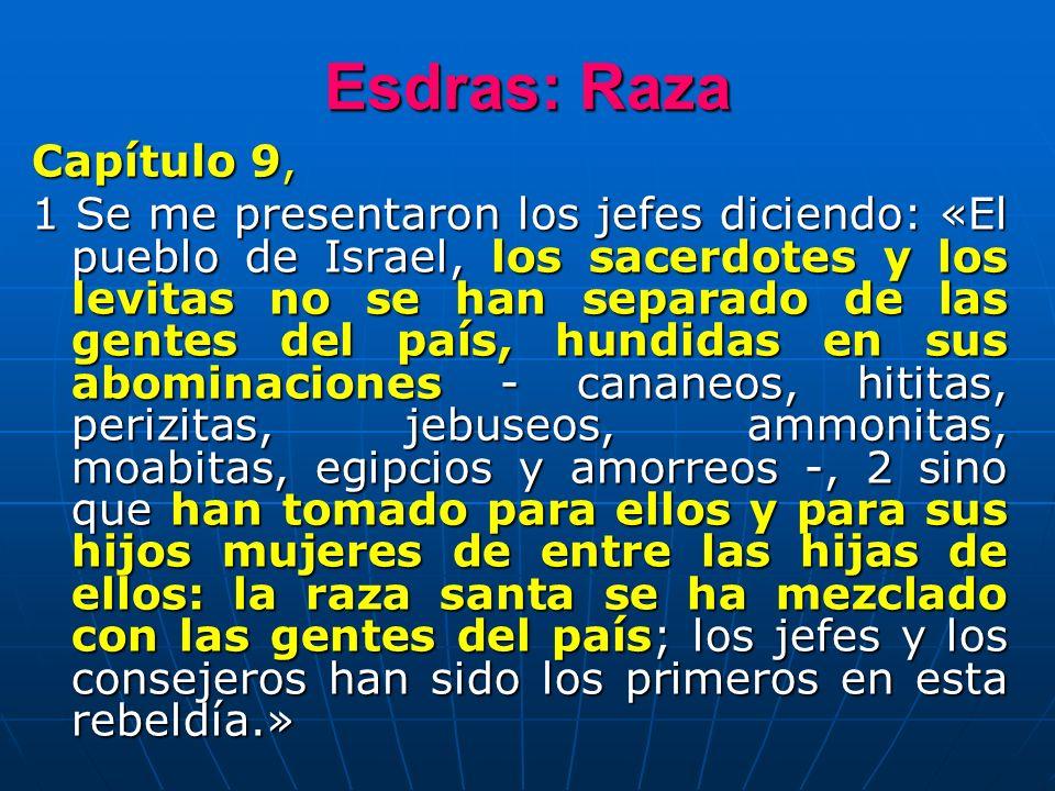 Esdras: Raza Capítulo 9, 1 Se me presentaron los jefes diciendo: «El pueblo de Israel, los sacerdotes y los levitas no se han separado de las gentes d