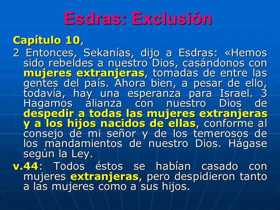 Esdras: Exclusión Capítulo 10, 2 Entonces, Sekanías, dijo a Esdras: «Hemos sido rebeldes a nuestro Dios, casándonos con mujeres extranjeras, tomadas d