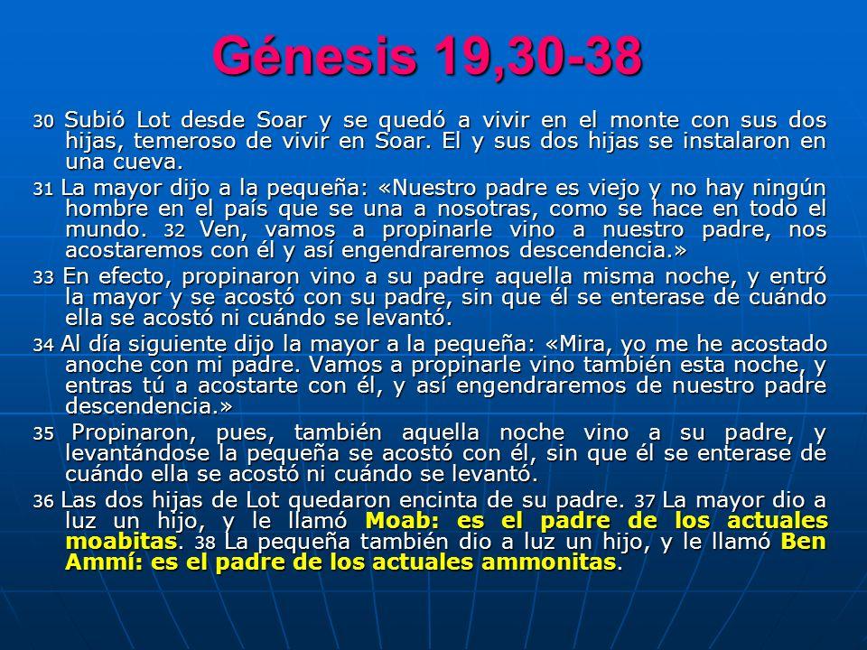 Génesis 19,30-38 30 Subió Lot desde Soar y se quedó a vivir en el monte con sus dos hijas, temeroso de vivir en Soar. El y sus dos hijas se instalaron