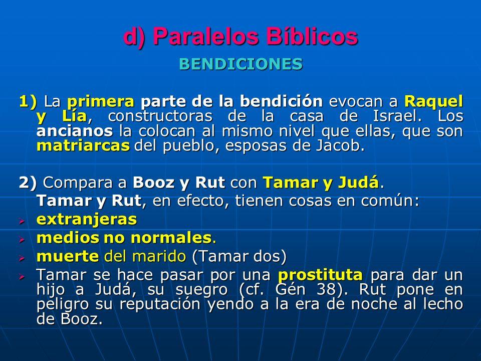 d) Paralelos Bíblicos BENDICIONES 1) La primera parte de la bendición evocan a Raquel y Lía, constructoras de la casa de Israel. Los ancianos la coloc