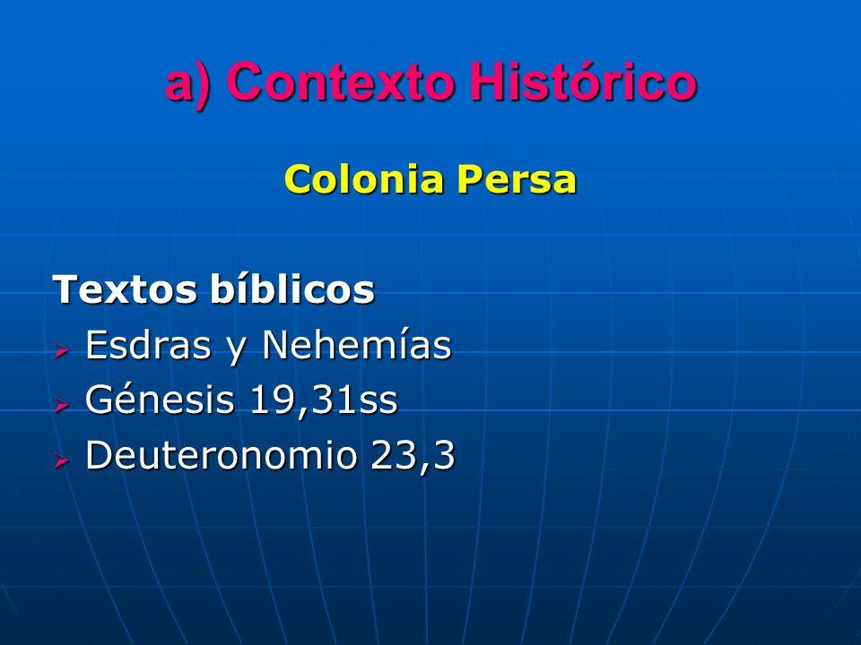 a) Contexto Histórico Colonia Persa Textos bíblicos Esdras y Nehemías Esdras y Nehemías Génesis 19,31ss Génesis 19,31ss Deuteronomio 23,3 Deuteronomio