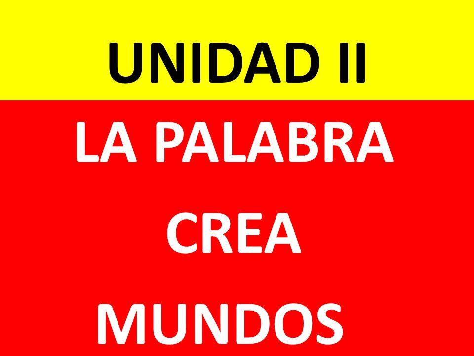UNIDAD II LA PALABRA CREA MUNDOS
