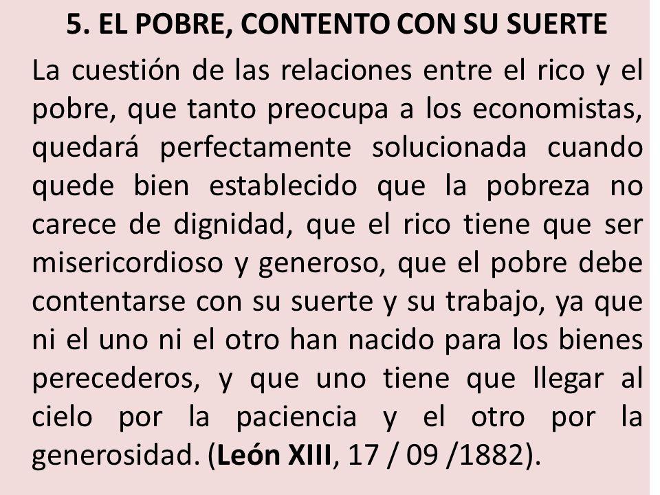 5. EL POBRE, CONTENTO CON SU SUERTE La cuestión de las relaciones entre el rico y el pobre, que tanto preocupa a los economistas, quedará perfectament