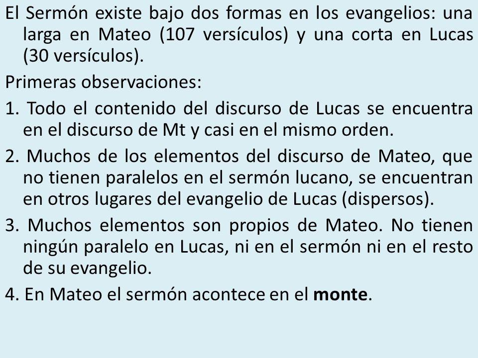 El Sermón existe bajo dos formas en los evangelios: una larga en Mateo (107 versículos) y una corta en Lucas (30 versículos). Primeras observaciones