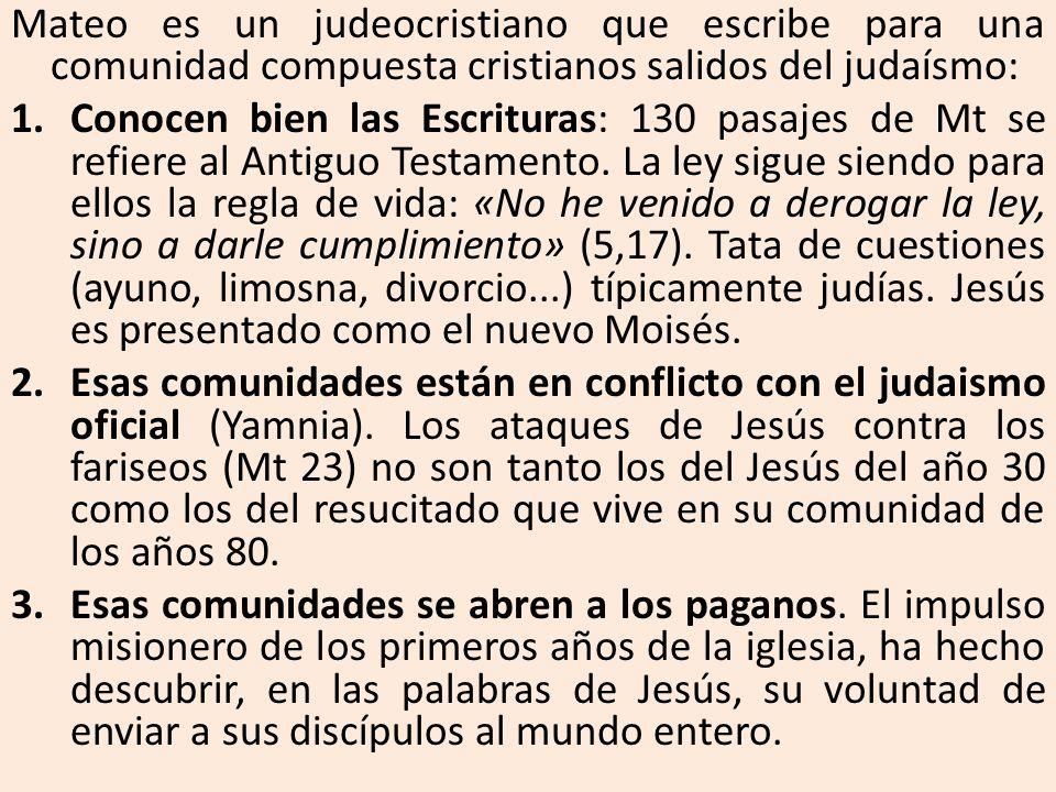 Mateo es un judeocristiano que escribe para una comunidad compuesta cristianos salidos del judaísmo: 1.Conocen bien las Escrituras: 130 pasajes de Mt