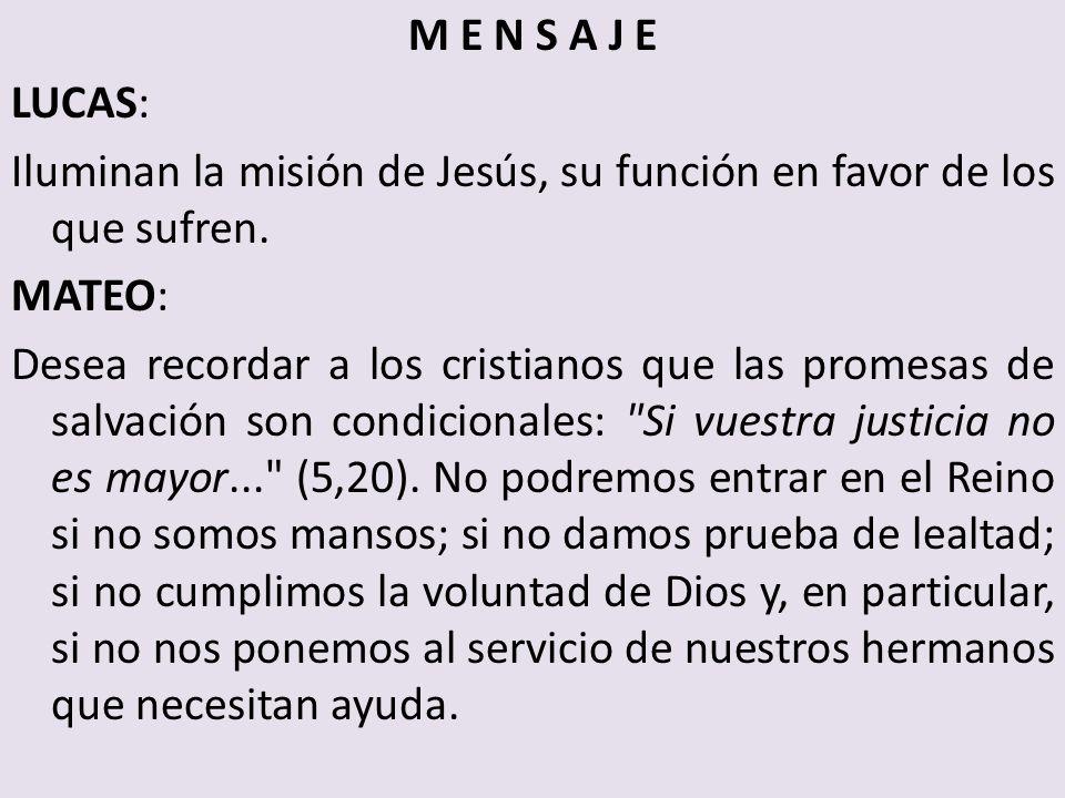 M E N S A J E LUCAS: Iluminan la misión de Jesús, su función en favor de los que sufren. MATEO: Desea recordar a los cristianos que las promesas de sa