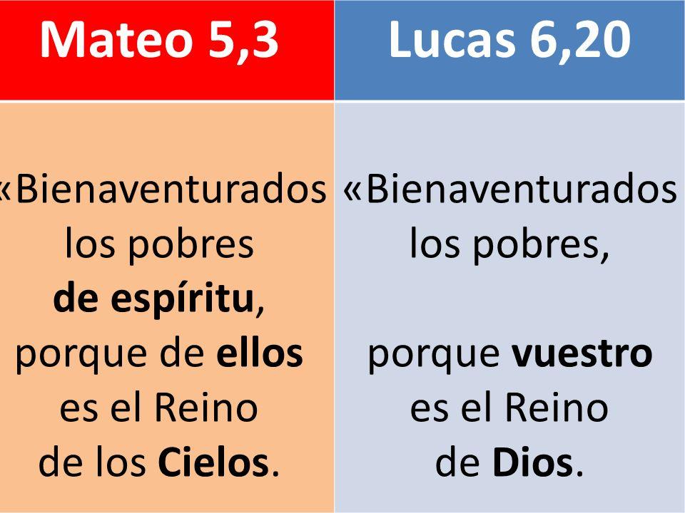 Mateo 5,3Lucas 6,20 «Bienaventurados los pobres de espíritu, porque de ellos es el Reino de los Cielos. «Bienaventurados los pobres, porque vuestro es