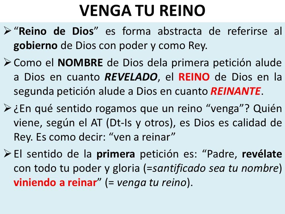 VENGA TU REINO Reino de Dios es forma abstracta de referirse al gobierno de Dios con poder y como Rey. Como el NOMBRE de Dios dela primera petición al