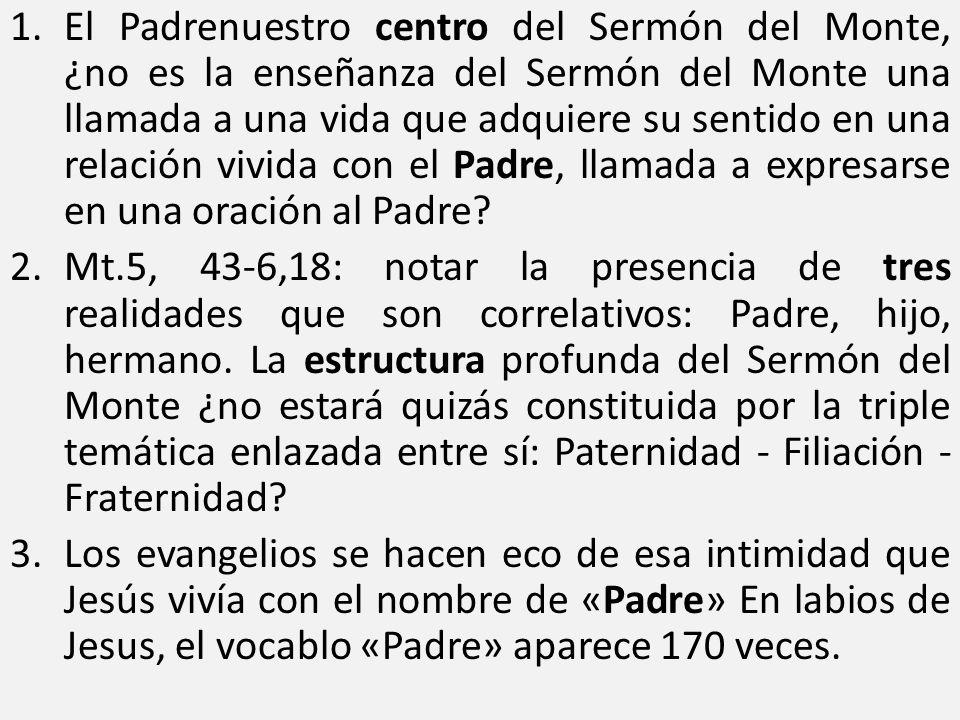 1.El Padrenuestro centro del Sermón del Monte, ¿no es la enseñanza del Sermón del Monte una llamada a una vida que adquiere su sentido en una relación