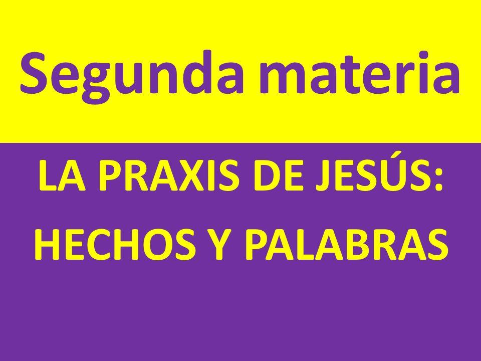 Segunda materia LA PRAXIS DE JESÚS: HECHOS Y PALABRAS