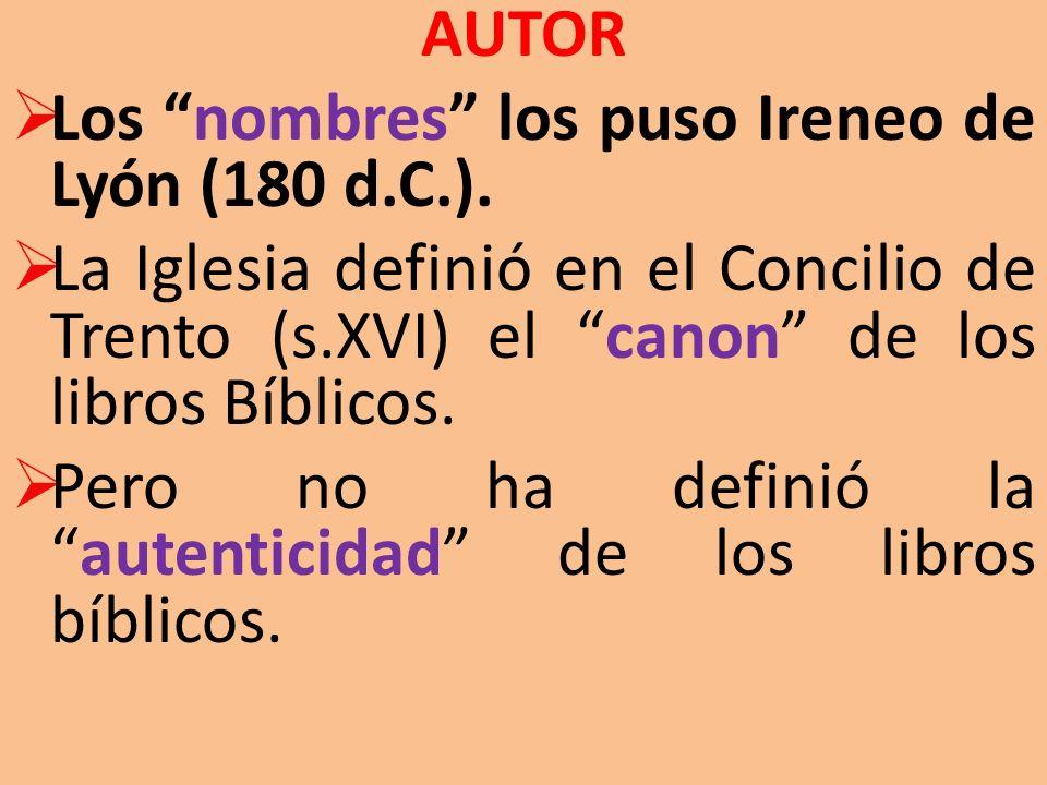 AUTOR Los nombres los puso Ireneo de Lyón (180 d.C.). La Iglesia definió en el Concilio de Trento (s.XVI) el canon de los libros Bíblicos. Pero no ha