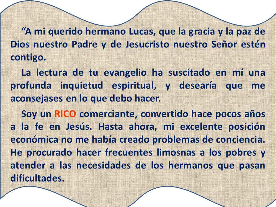 A mi querido hermano Lucas, que la gracia y la paz de Dios nuestro Padre y de Jesucristo nuestro Señor estén contigo. La lectura de tu evangelio ha su